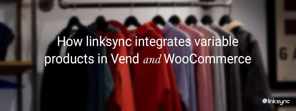 Variable Products in Vend and WooCommerce